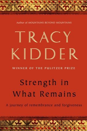 Book Review: Strength in What Remains by Tracy Kidder