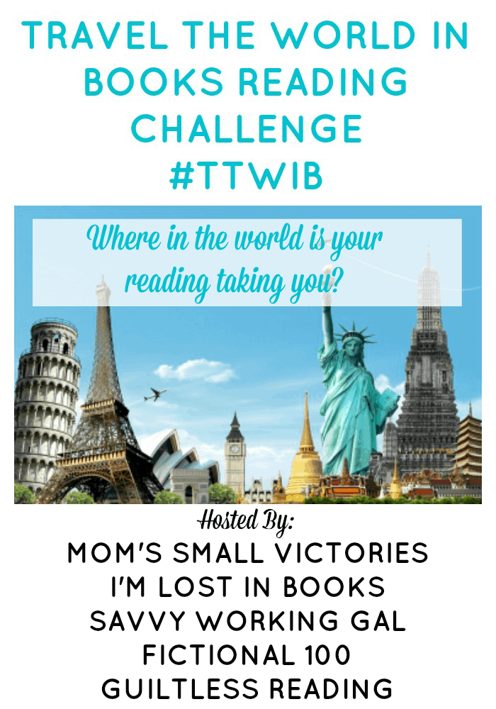 Travel the World in Books Reading Challenge. Join our no-stress reading challenge where you choose your own goals, timeframe and how you want to travel the world in books. Where in the world is your reading taking you? Hosted by: Mom's Small Victories, I'm Lost in Books, Fictional 100 , Guiltless Reader and Savvy Working Gal