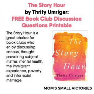 If your book club likes discussing thought-provoking issues like mental health, the immigrant experience, poverty and interracial marriage, then try THE STORY HOUR by Thrity Umrigar. Free printable discussion questions for your next book club discussion.