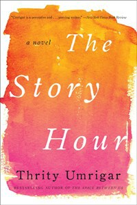 The Story Hour by Thrity Umrigar