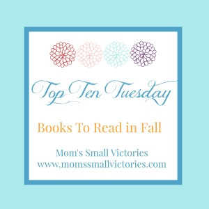 My Top Ten Books to Read for Fall