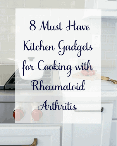 My 8 Must Have Kitchen Gadgets for Cooking with Rheumatoid Arthritis