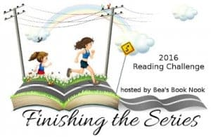 Finishing the Series 2016 Reading Challenge hosted by Bea's Book Nook.