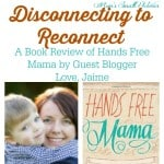 Disconnecting to Reconnect. Guest Blogger Love Jaime reviews Hands Free Mama and how she's working to be more hands free to spend time with her family