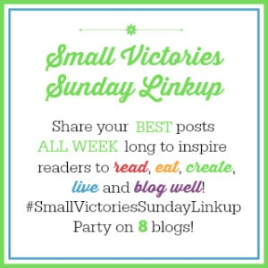 Small Victories Sunday Linkup. Share your 3 BEST posts, old or new, to inspire others to read, eat, create, live and blog well. Party on 8 blogs!