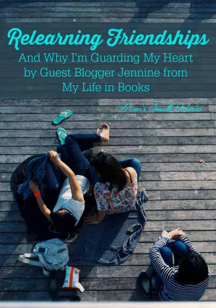 Relearning Friendships and Why I'm Guarding my Heart by Guest Blogger Jennine from My Life in Books. An introspection on how her friendships changed and how she analyzes the health and quality of a relationship.
