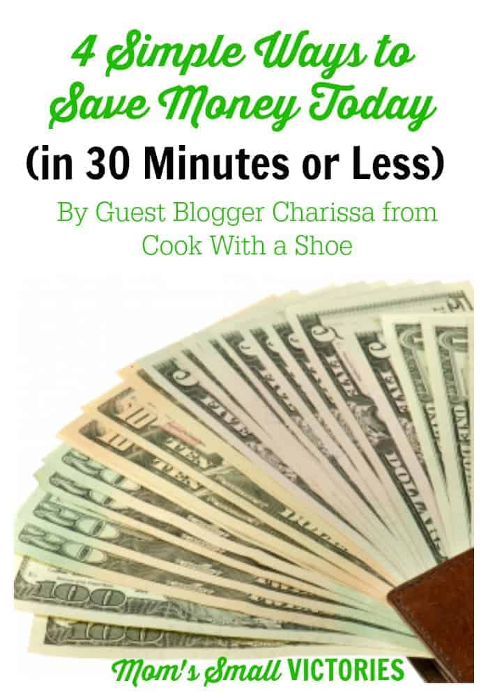 4 Simple Ways to Save Money Today (in 30 Minutes or Less) by guest blogger Charissa from Cook With a Shoe. Check out these 4 tips on saving money that can add up to big savings and get you on your way to being debt-free.
