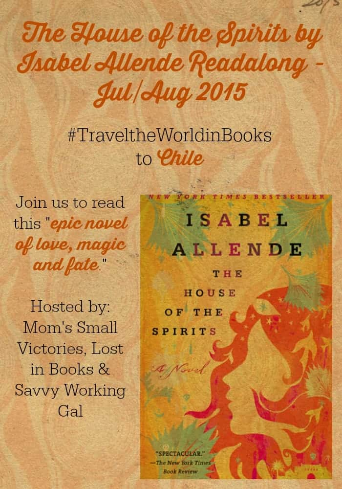 """The House of the Spirits Readalong by Isabel Allende. Travel the World in Books to Chile and join us to read this """"epic novel of love, magic and fate."""" Hosted by: Mom's Small Victories, Lost in Books & Savvy Working Gal."""