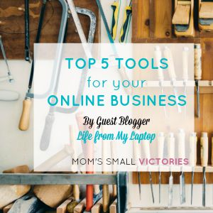 Be Our Guest Fridays {32}: Top 5 Tools for Your Online Business from Life from My Laptop