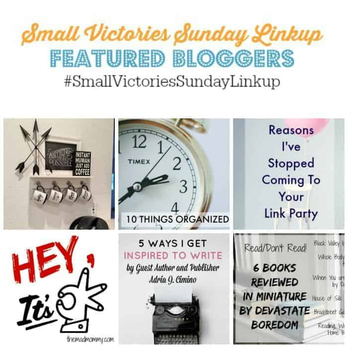Small Victories Sunday Linkup 74 Featured Bloggers: DIY Coffee Bar by Arrows and Awe, 10 Things Organized People Do Regularly by The Clearly Organized Blog, 7 Reasons I've Stopped Coming to Your Linky Party by 24 Cottonwood Lane, Hey, It's OK by The Mad Mommy, 5 Ways I get Inspired to Write by Guest Author/Publisher Adria Cimino and What to Read/What Not to Read by Devastated Boredom