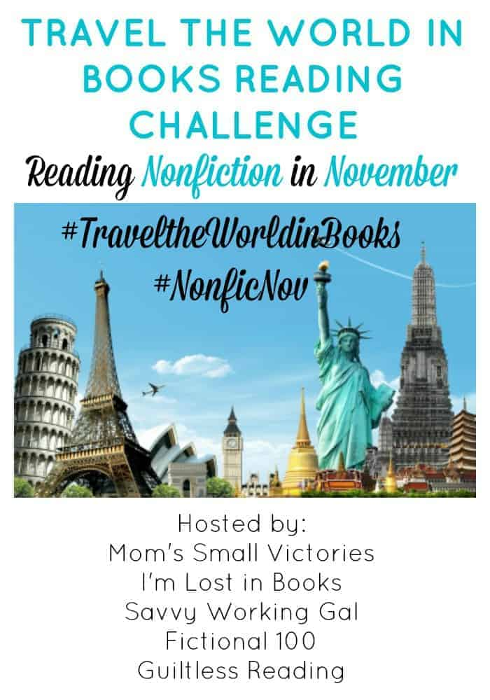 The Travel the World in Books Reading Challenge is tackling nonfiction books in November. Join us and the Nonfiction November bloggers to explore other countries and cultures through nonfiction. Where in the world is your reading taking you in November?