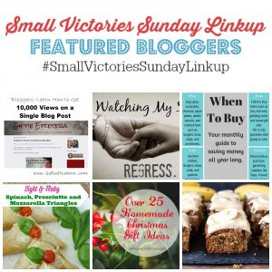Small Victories Sunday Linkup 81 Featured Bloggers: How to Increase Pageviews on a Single Blog Post by Giftie Etcetera, Watching my Son Regress by The Mad Mommy, When to Buy: A Monthly Guide by Simply Save, Light & Flaky Spinach, Prosciutto & Mozzarella Triangles, Over 25 Experience & Handmade Christmas Gift Ideas by Setting my Intention and Banana Cake with Toffee Frosting by Simply Stacie