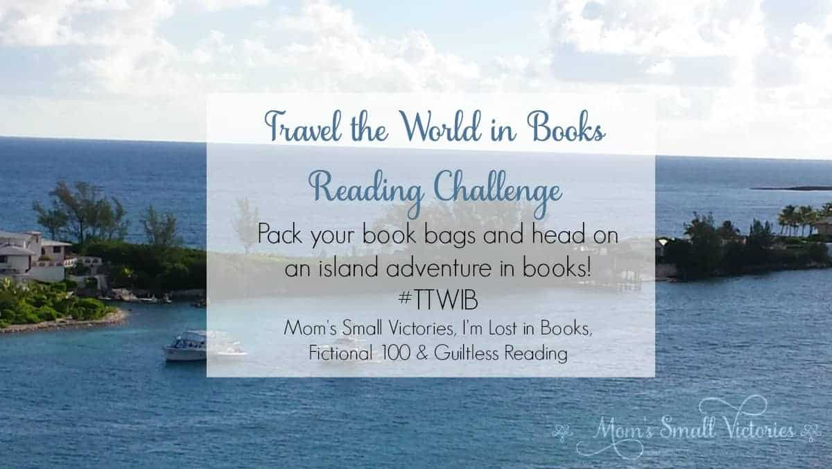 Travel the World in Books Reading Challenge June 2016 Island Adventure Event. Pack your book bags and head on an island adventure in books with us. Hosted by Mom's Small Victories, I'm Lost in Books, Fictional 100 & Guiltless Reading.