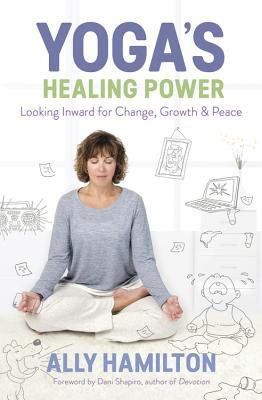 Book Spotlight of Yoga's Healing Power: Looking Inward for Change, Growth & Peace by Ally Hamilton
