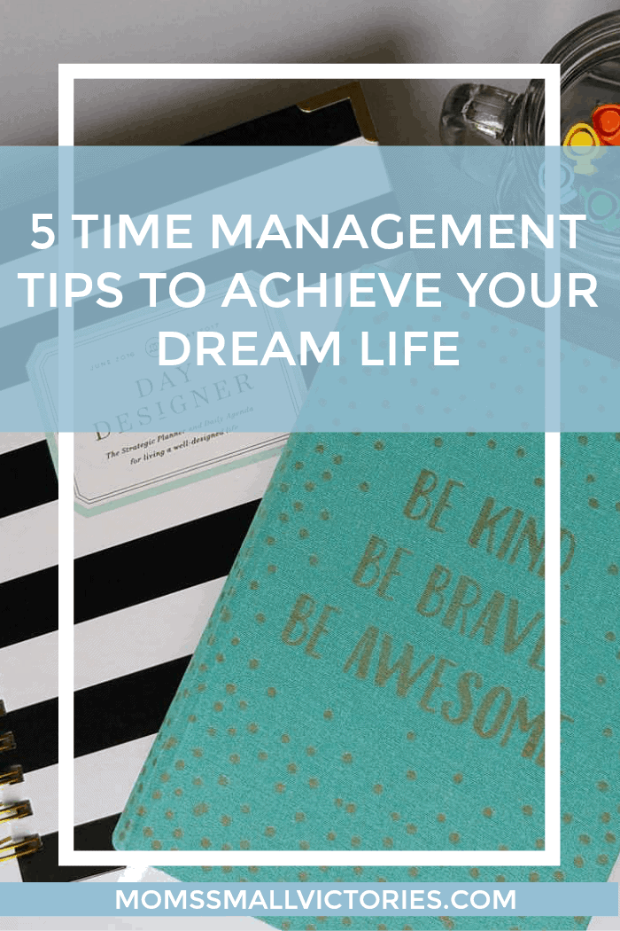 5 Time Management Tips to Achieve Your Dream Life