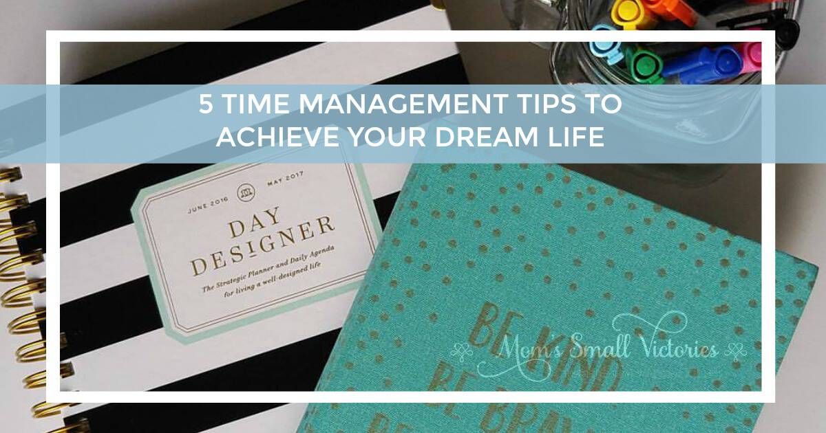 5 Time Management Tips to Achieve Your Dream Life. Invest the time in yourself so you can achieve the life you've always wanted.