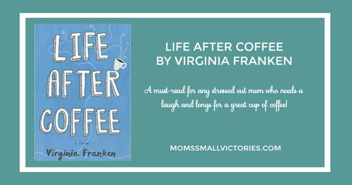 Life After Coffee by Virginia Franken is filled with humor and raw, real emotion about the messiness and joys of motherhood. A must-read for any stressed out mom who needs a laugh and longs for a great cup of coffee!
