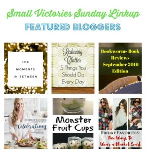 Small Victories Sunday Linkup {123}: Finding Joy: The Moments in Between from Simply Save, Reducing Clutter: 5 Things to Do Every Day from Housewife How-To's, Bookworm's Book Reviews: September 2016 Edition from Sharing Life's Moments, Danielle Walker's Against All Grain Celebrations Book Review from Create with Joy, Monster Fruit Cups from Daily Momtivity, Friday Favorites: 5 Ways to Wear a Blanket Scarf from The Organized Dream, 5 Inexpensive and Easy Ways to Spoil Yourself this Week from Divas with a Purpose, Bloggers: Get Flipping with Flipboard from #IBAchat from International Bloggers' Association, How to Write a Standout About Me Page from Coming Up Roses Blog