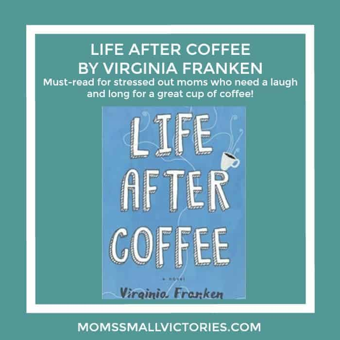 Life After Coffee by Virginia Franken Review & GIVEAWAY: A Hilarious Must-Read for Stressed Out Moms