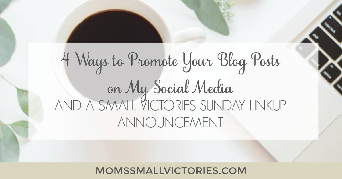 4 Ways to Promote your Blog posts on My Social Media and a Small Victories Sunday Linkup I've Dreaded to Make.