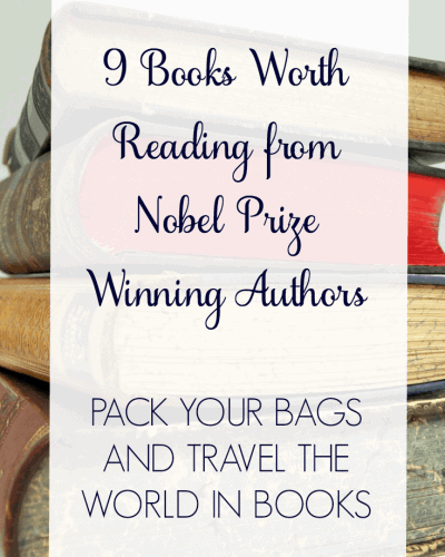 Travel the World in Books Reads the Nobels & 9 Books Worth Reading from Nobel Prize in Literature Winning Authors