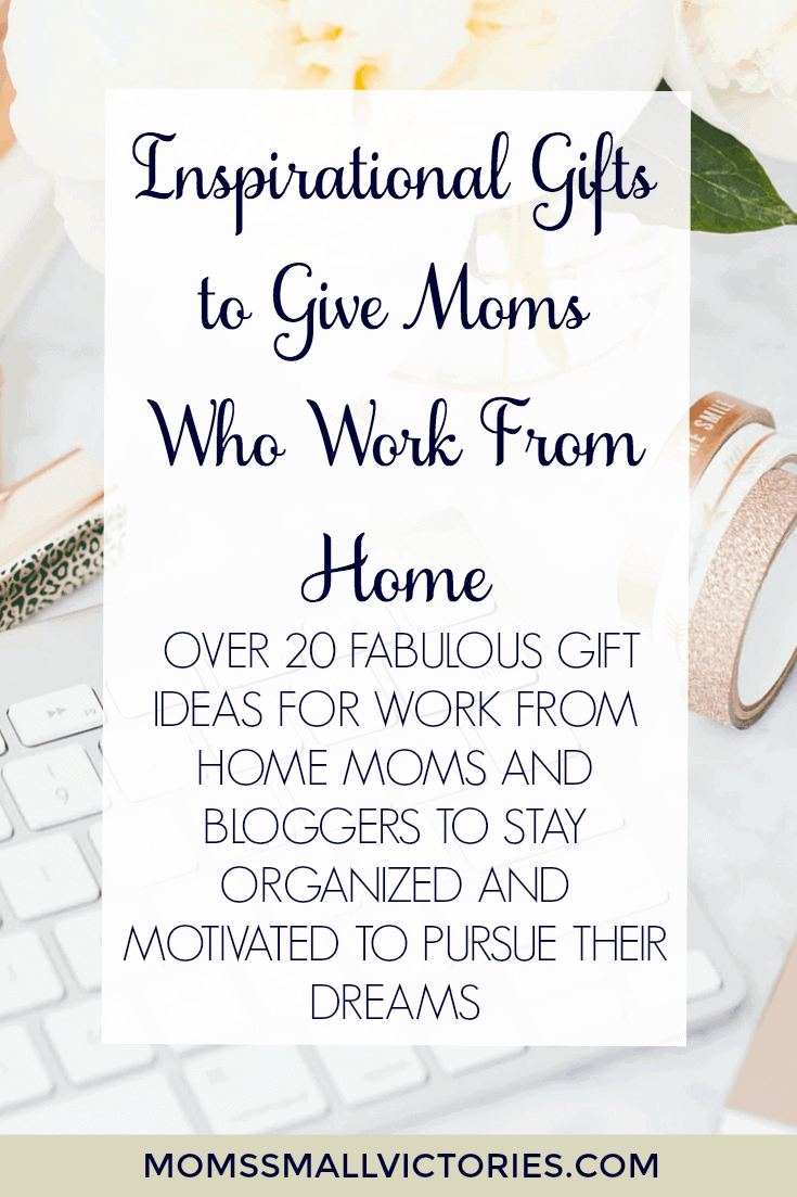 Inspirational Gifts to Give Mom Who Work From Home. Over 20 Fabulous Gift Ideas for work from home moms and bloggers to help them stay organized and motivated to pursue their dreams.