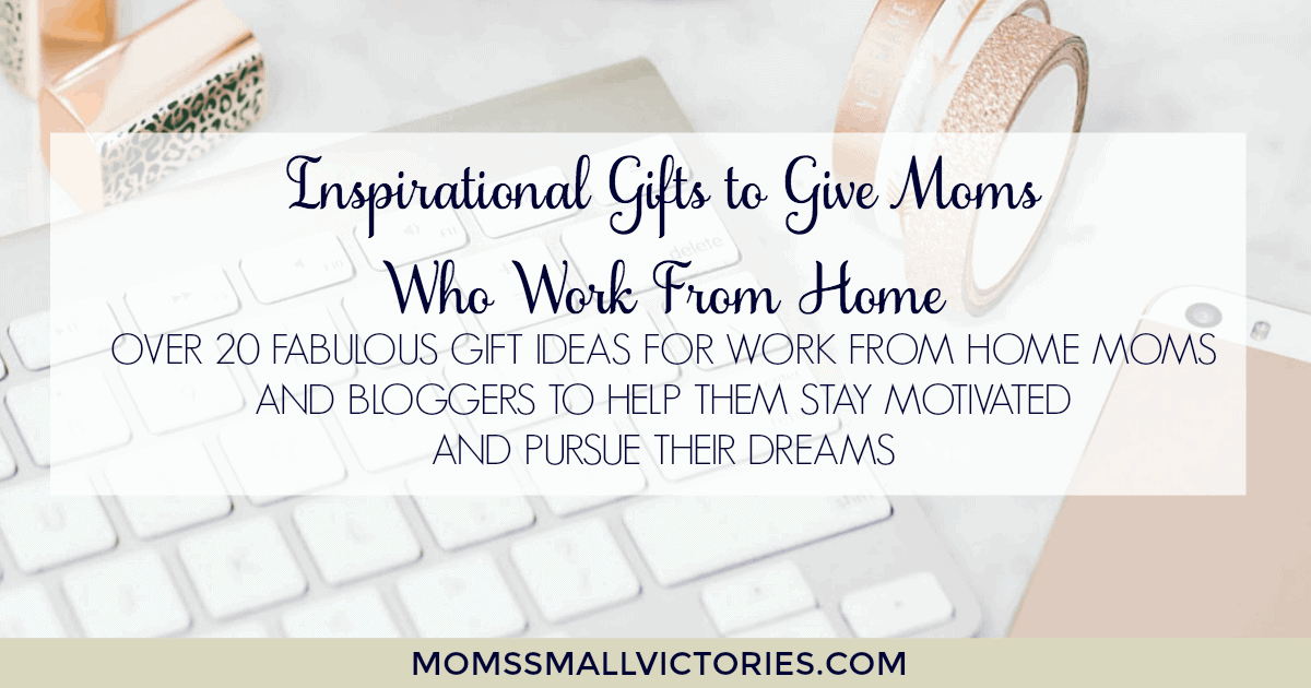 Inspirational Gifts to Give Mom Who Works From Home. Over 20 Fabulous Gift Ideas for work from home moms and bloggers to help them stay organized and motivated to pursue their dreams.