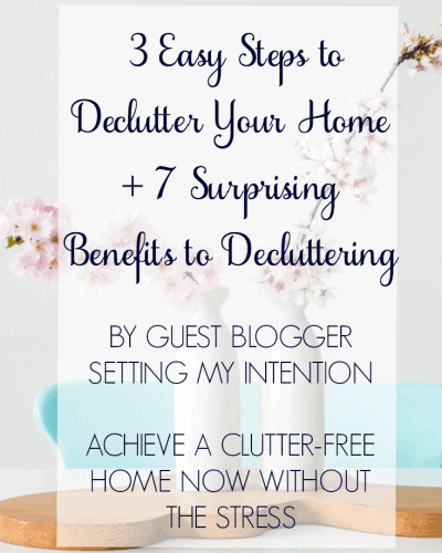 3 Easy Steps to Declutter Your Home + 7 Surprising Benefits