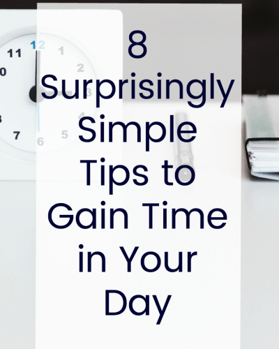 8 Surprisingly Simple Time Management Tips To Gain More Time In Your Day by Guest Blogger Sharing Life's Moments