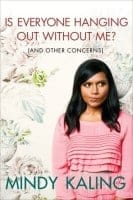 Book Review: Is Everyone Else Hanging Out Without Me? By Mindy Kaling