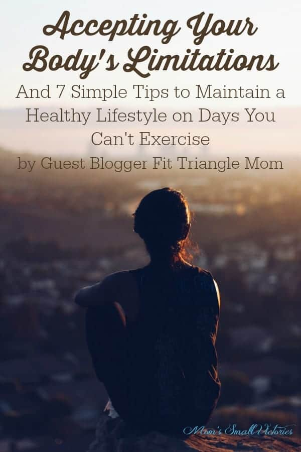 Accepting Your Body's Limitations and 7 Simple Tips to Maintain a Healthy Lifestyle on Days You Cant Exercise by Fit Triangle Mom