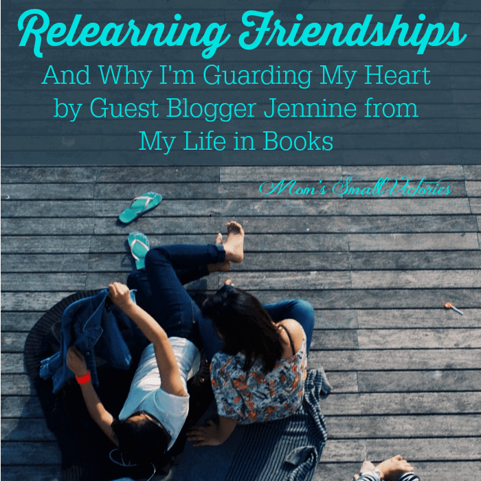 Be Our Guest Fridays {24}: Relearning Friendships by Jennine from My Life in Books