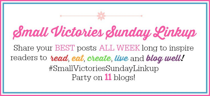 Small Victories Sunday Linkup. Share your 3 BEST posts, old or new, to inspire others to read, eat, create, live and blog well. Party on 11 blogs!
