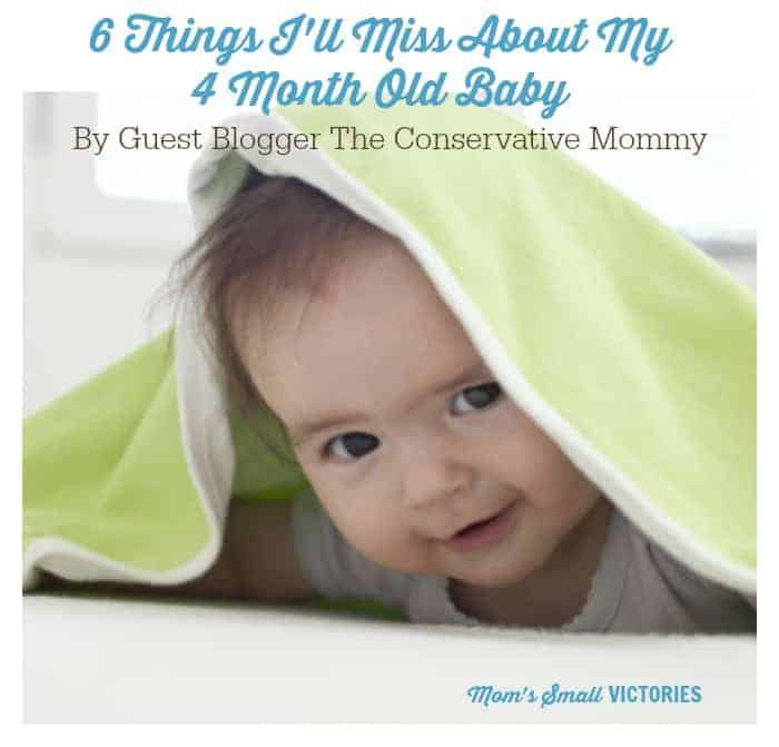 Be Our Guest Fridays {28}: 6 Things I'll Miss About My 4 Month Old Baby
