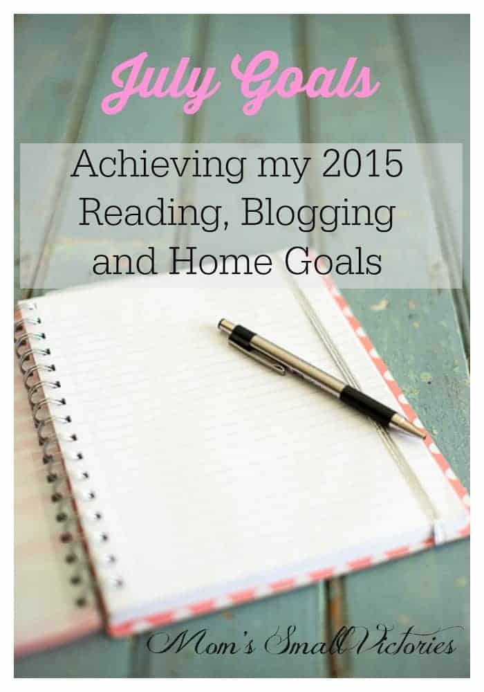 July 2015 Goals: Achieving my 2015 Reading, Blogging and Home Goals, one small victory at a time! What are your goals?