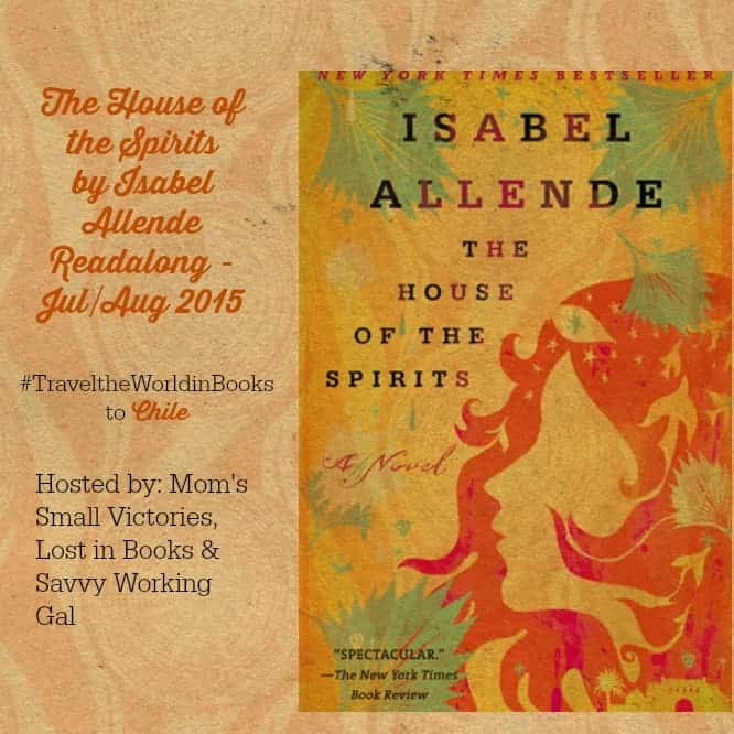 "The House of the Spirits Readalong by Isabel Allende. Travel the World in Books to Chile and join us to read this ""epic novel of love, magic and fate."" Hosted by: Mom's Small Victories, Lost in Books & Savvy Working Gal."