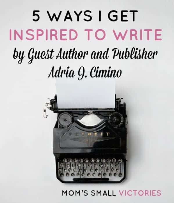 5 Ways I Get Inspired to Write by Author and Publisher Adria J. Cimino.