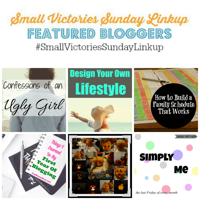 Small Victories Sunday Linkup 76 Featured Bloggers: Confessions of an Ugly Girl by Little Blog on the Homestead, Design Your Own Lifestyle by Financially Wise on Heels, How to Build a Family Schedule that Works by Stories of Our Boys, Things I Learned My First Year Blogging by Fun Money Mom, TGI Saturdays & Halloween by Ask Latisha and Simply Me October by Sunshine and Elephants