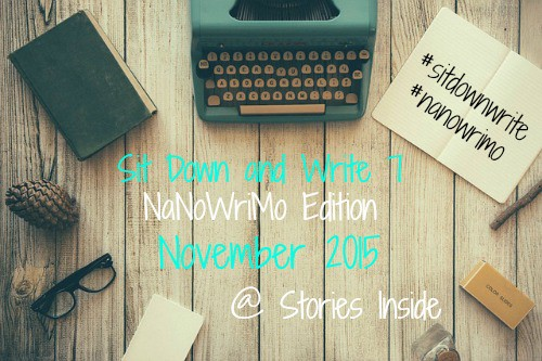 Sit Down and Write Nov 2015. It's time to write those stories and blog posts that are just dying to get out. Join Stories Inside for Sit Down & Write 7, Nov 2015 #NaNoWriMo #SitDownWrite