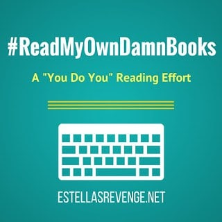 "Read My Own Damn Books Reading Challenge, a ""You do You"" Reading Effort hosted by Estella's Revenge. Read the books you've already got and neglected for far too long."