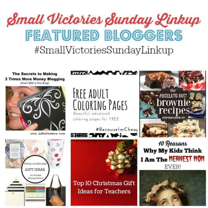 Small Victories Sunday Linkup 80 Featured Bloggers: How I Earned a ThreeFold Increase in Monthly Blog Income from Giftie Etcetera, Free Adult Coloring Pages from Because I'm Cheap,  The Absolute Best Brownie Recipes from Dreaming of Leaving,  7 Fabulous & Budget Friendly Gifts Under $50 for Female Entrepreneurs from Nordstrom by Whitney Nic James,  Top 10 Christmas Gift Ideas for Teachers by Bad Domestic Goddess, & 10 Reasons Why My Kids Think I'm the Meanest Mom EVER! by The Mad Mommy