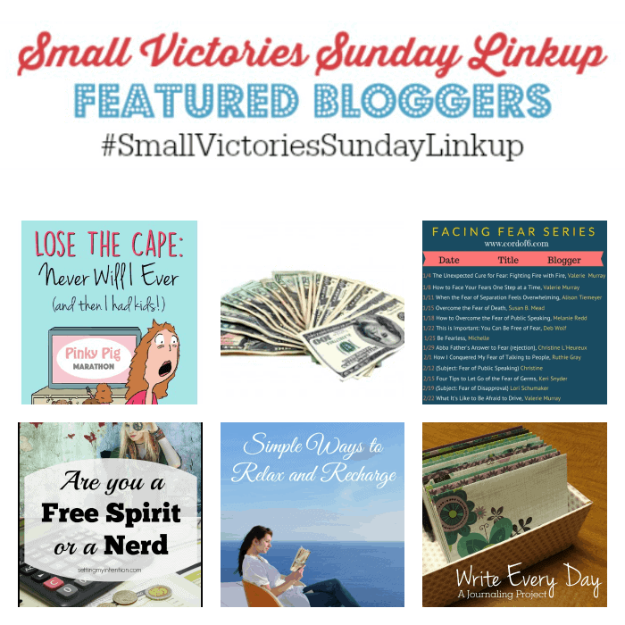 Small Victories Sunday Linkup Featured Bloggers 88: Never Will I Ever...Famous Last words of parenting by Mom's Small Victories, How I Saved Money This Week by Frugal & Coupon Crazy, Be Fearless by Grammie Time, Are You a Free Spirit or a Nerd by Setting my Intention, Simple Ways to Relax and Recharge by Something 2 Offer, Writing Every Day: A Journaling Project by Krafty Owl