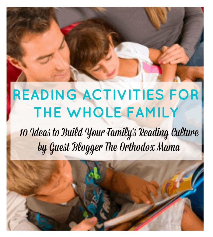 Reading Activities for the Whole Family. 10 Ideas to Build Your Family's Reading Culture and Encourage a Love of Reading in your kids by Guest Blogger The Orthodox Mama.