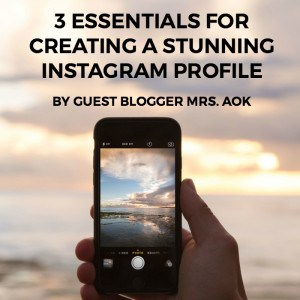 3 Essentials for Creating a Stunning Instagram Profile by guest Blogger Mrs. AOK, a Work In Progress. Instagram tips for the beginner to create a memorable and recognizable Instagram account.