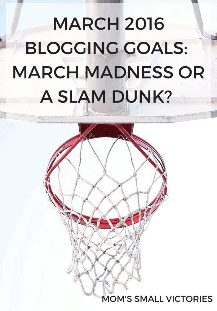 March 2016 Blogging Goals- Will it be March Madness or a slam dunk?