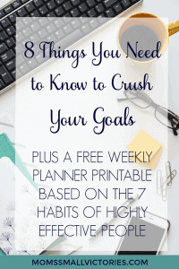 8 Things You Need to Know to CRUSH your goals + a FREE Weekly Planner Printable Based on the 7 Habits of Highly Effective People