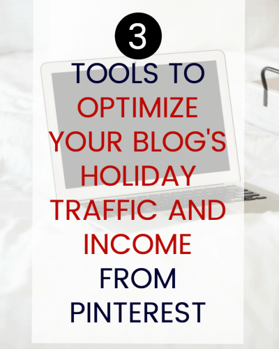 3 Tools to Optimize Your Holiday Blog Traffic and Income from Pinterest