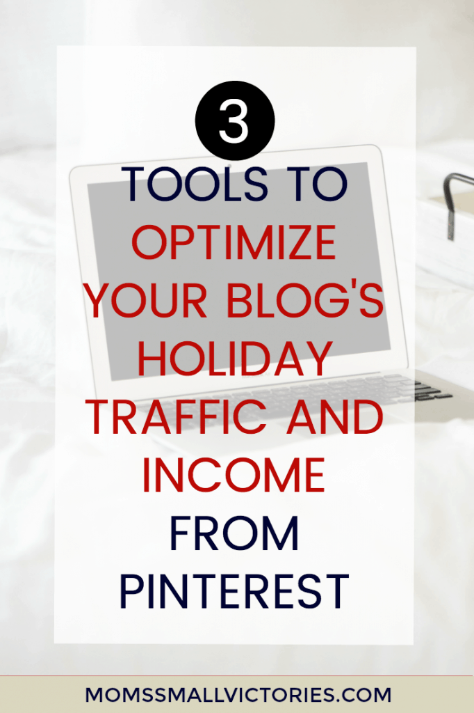 3 Tools to Optimize Your Blog's Holiday TRaffic and Income from Pinterest so you can have your biggest blogging income of the year.