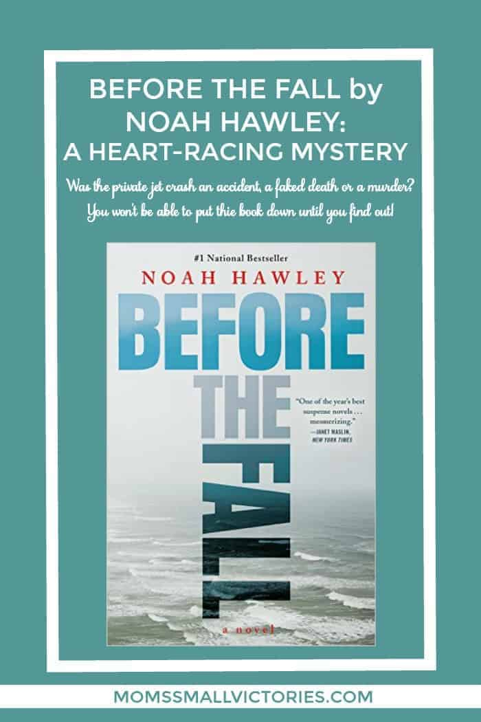 BEFORE THE FALL BY NOAH HAWLEY: A HEART-RACING MYSTERY Was the private jet crash an accident, a faked death or a murder? You won't be able to put this book down until you find out!