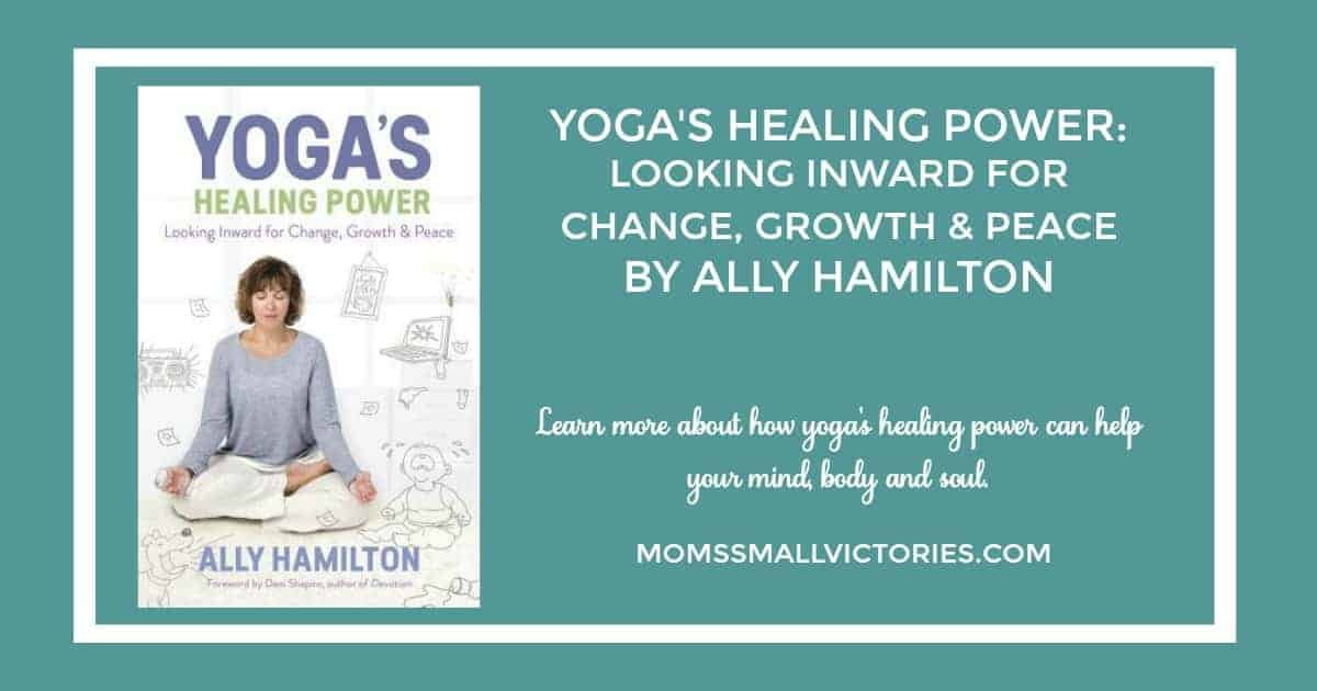 YOGA'S HEALING POWER:  LOOKING INWARD FOR CHANGE, GROWTH & PEACE  BY ALLY HAMILTON   Learn more about how yoga's healing power can help your mind, body and soul.